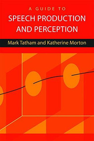 A Guide to Speech Production and Perception - 9780748636525 by Mark Tatham, Katherine Morton, 9780748636525