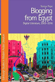 Blogging from Egypt (Digital Literature, 2005-2016) - 9781474433990 by Teresa Pepe, 9781474433990
