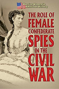 The Role of Female Confederate Spies in the Civil War by Hallie Murray, 9781502655417