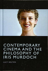 Contemporary Cinema and the Philosophy of Iris Murdoch by Lucy Bolton, 9781474416399