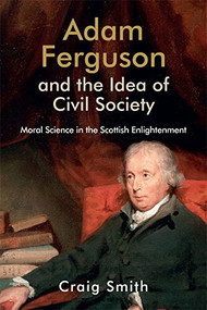 Adam Ferguson and the Idea of Civil Society (Moral Science in the Scottish Enlightenment) - 9781474413275 by Craig Smith, 9781474413275