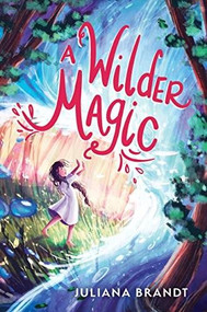 A Wilder Magic by Juliana Brandt, 9781728209647