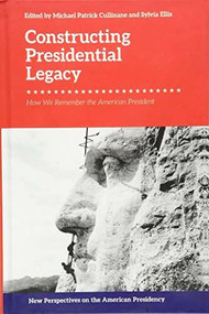Constructing Presidential Legacy (How We Remember the American President) - 9781474437318 by Sylvia Ellis, Michael Patrick Cullinane, 9781474437318