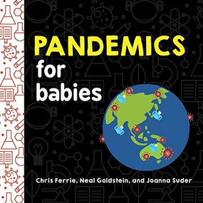 Pandemics for Babies by Chris Ferrie, Neal Goldstein, Joanna Suder, 9781728234168