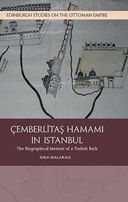 Cemberlitas Hamami in Istanbul (The Biographical Memoir of a Turkish Bath) by Nina Macaraig, 9781474434102