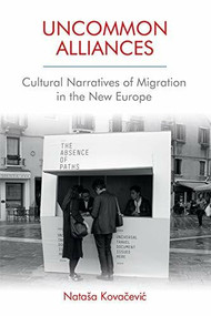 Uncommon Alliances (Cultural Narratives of Migration in the New Europe) by Nataša Kovačević, 9781474435888