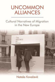 Uncommon Alliances (Cultural Narratives of Migration in the New Europe) - 9781474435895 by Nataša Kovačević, 9781474435895