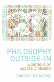Philosophy Outside-In (A Critique of Academic Reason) by Christopher Norris, 9780748684557
