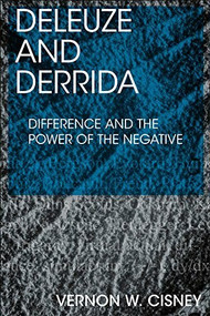 Deleuze and Derrida (Difference and the Power of the Negative) - 9780748696222 by Vernon W. Cisney, 9780748696222