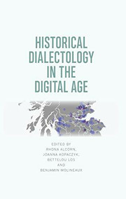 Historical Dialectology in the Digital Age - 9781474430531 by Joanna Kopaczyk, Rhona Alcorn, Benjamin Molineaux, Bettelou Los, 9781474430531