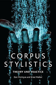 Corpus Stylistics (Theory and Practice) - 9781474413213 by Dan McIntyre, Brian Walker, 9781474413213