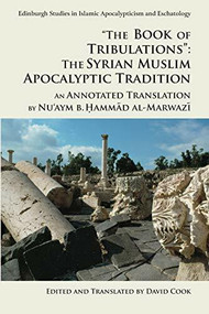 """""""The Book of Tribulations"""": The Syrian Muslim Apocalyptic Tradition (An Annotated Translation by Nu'aym b. Hammad al-Marwazi) - 9781474444088 by Nu'aym b. Hammad al-Marwazi, David Cook, 9781474444088"""