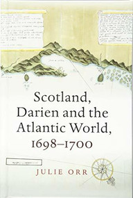 Scotland, Darien and the Atlantic World, 1698-1700 by Julie Orr, 9781474427531