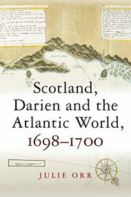 Scotland, Darien and the Atlantic World, 1698-1700 - 9781474427548 by Julie Orr, 9781474427548
