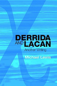 Derrida and Lacan (Another Writing) by Michael Lewis, 9780748636037