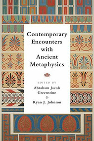 Contemporary Encounters with Ancient Metaphysics by Abraham Jacob Greenstine, Ryan J. Johnson, 9781474412094
