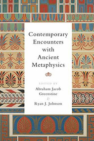 Contemporary Encounters with Ancient Metaphysics - 9781474437424 by Abraham Jacob Greenstine, Ryan J. Johnson, 9781474437424