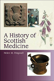 A History of Scottish Medicine (Themes and Influences) by Helen Dingwall, 9780748608652
