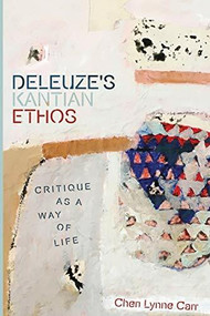 Deleuze's Kantian Ethos (Critique as a Way of Life) by Cheri Lynne Carr, 9781474455862