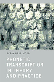 Phonetic Transcription in Theory and Practice by Barry Heselwood, 9780748640737