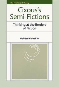 Cixous's Semi-Fictions (Thinking at the Borders of Fiction) by Mairéad Hanrahan, 9780748642281