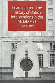 Learning from the History of British Interventions in the Middle East - 9781474437950 by Louise Kettle, 9781474437950