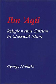 Ibn'Aqil (Religion and Culture in Classical Islam) by George Makdisi, 9780748609604
