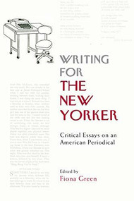 Writing for The New Yorker (Critical Essays on an American Periodical) by Fiona M Green, 9780748682492