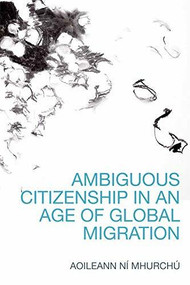 Ambiguous Citizenship in an Age of Global Migration by Aoileann Ní Mhurchú, 9780748692774