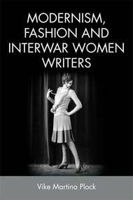 Modernism, Fashion and Interwar Women Writers by Vike Martina Plock, 9781474427418