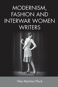 Modernism, Fashion and Interwar Women Writers - 9781474427425 by Vike Martina Plock, 9781474427425