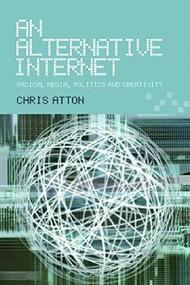 An Alternative Internet (Radical Media, Politics and Creativity) - 9780748617708 by Chris Atton, 9780748617708