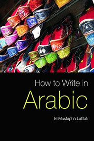How to Write in Arabic by El Mustapha Lahlali, 9780748635870