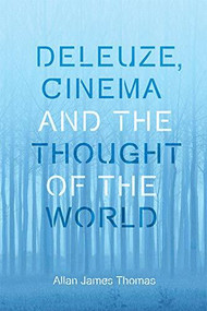 Deleuze, Cinema and the Thought of the World by Allan James Thomas, 9781474432795
