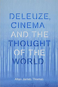 Deleuze, Cinema and the Thought of the World - 9781474432801 by Allan James Thomas, 9781474432801