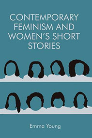 Contemporary Feminism and Women's Short Stories - 9781474427746 by Emma Young, 9781474427746
