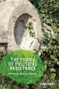 The Ethics of Political Resistance (Althusser, Badiou, Deleuze) - 9781474447737 by Chris Henry, 9781474447737