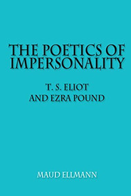 The Poetics of Impersonality (T. S. Eliot and Ezra Pound) by Maud Ellmann, 9780748691296