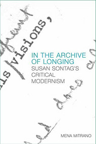 In the Archive of Longing (Susan Sontag's Critical Modernism) by Mena Mitrano, 9781474414340