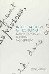 In the Archive of Longing (Susan Sontag's Critical Modernism) - 9781474425605 by Mena Mitrano, 9781474425605