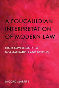 A Foucauldian Interpretation of Modern Law (From Sovereignty to Normalisation and Beyond) - 9781474411929 by Jacopo Martire, 9781474411929