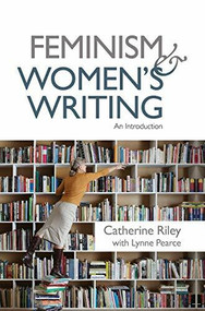 Feminism and Women's Writing (An Introduction) by Lynne Pearce, Catherine Riley, 9781474415590
