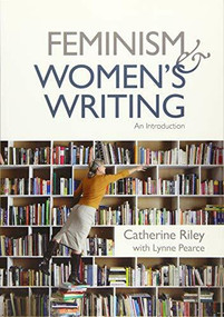 Feminism and Women's Writing (An Introduction) - 9781474415606 by Catherine Riley, Lynne Pearce, 9781474415606