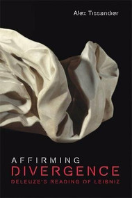 Affirming Divergence (Deleuze's Reading of Leibniz) by Alex Tissandier, 9781474417747