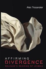 Affirming Divergence (Deleuze's Reading of Leibniz) - 9781474455886 by Alex Tissandier, 9781474455886