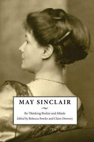 May Sinclair (Re-Thinking Bodies and Minds) by Rebecca Bowler, Claire Drewery, 9781474431521