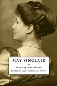 May Sinclair (Re-Thinking Bodies and Minds) - 9781474415750 by Claire Drewery, Rebecca Bowler, 9781474415750