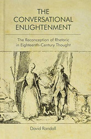 The Conversational Enlightenment (The Reconception of Rhetoric in Eighteenth-Century Thought) - 9781474448666 by David Randall, 9781474448666