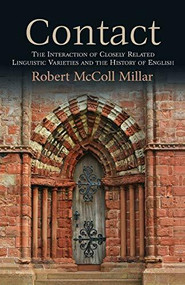 Contact (The Interaction of Closely Related Linguistic Varieties and the History of English) by Robert McColl Millar, 9781474431903
