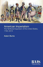 American Imperialism (The Territorial Expansion of the United States, 1783-2013) by Adam Burns, 9781474402149